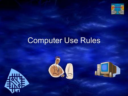 Computer Use Rules. We must follow all of these rules. If we don't follow all of the rules then we won't be allowed to use the computers anymore.