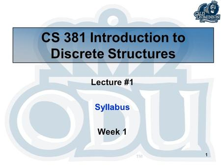 1 CS 381 Introduction to Discrete Structures Lecture #1 Syllabus Week 1.