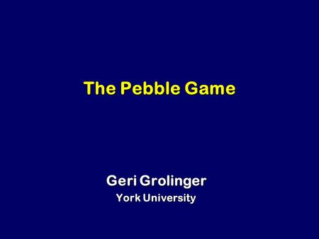 The Pebble Game Geri Grolinger York University. The Pebble Game Used for studying time-space trade-off Used for studying time-space trade-off One player.
