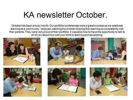 KA newsletter October. October has been a busy month. Our portfolio conferences were a great success as we celebrate learning as a community. I enjoyed.