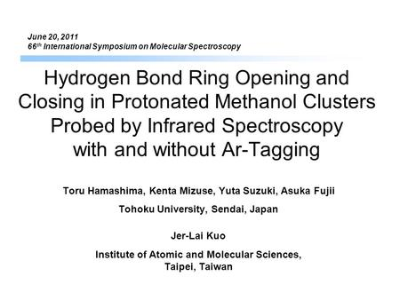 Hydrogen Bond Ring Opening and Closing in Protonated Methanol Clusters Probed by Infrared Spectroscopy with and without Ar-Tagging Toru Hamashima, Kenta.