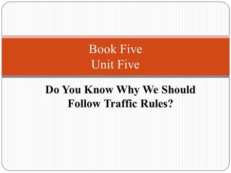 Do You Know Why We Should Follow Traffic Rules? Book Five Unit Five.