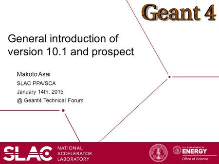 General introduction of version 10.1 and prospect Makoto Asai SLAC PPA/SCA January 14th, Geant4 Technical Forum.