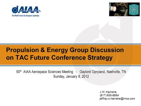 Propulsion & Energy Group Discussion on TAC Future Conference Strategy J.W. Hamstra (817) 655-8894 50 th AIAA Aerospace Sciences.
