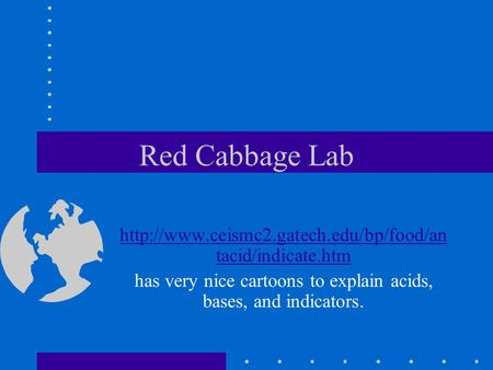 Red Cabbage Lab  tacid/indicate.htm has very nice cartoons to explain acids, bases, and indicators.