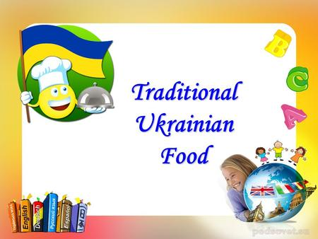 "Traditional Ukrainian Food. The motto of the lesson: ""The more we learn the more we know"""