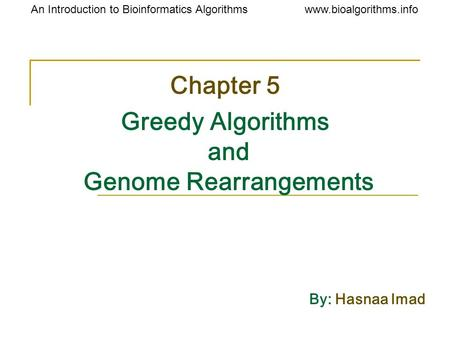 Www.bioalgorithms.infoAn Introduction to Bioinformatics Algorithms Chapter 5 Greedy Algorithms and Genome Rearrangements By: Hasnaa Imad.