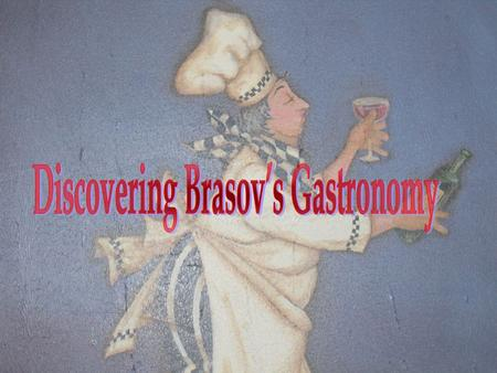 Brasov's cuisine was influenced by the gastronomy of the others cultures that lived on this territory, such as the ethnic Hungarians and Germans. In.