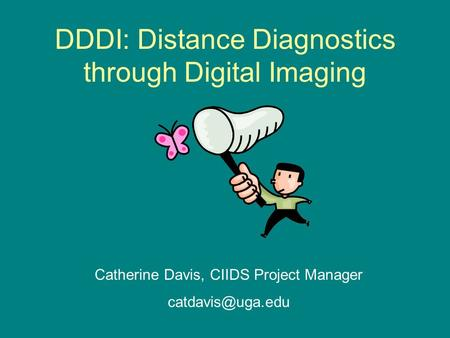 DDDI: Distance Diagnostics through Digital Imaging Catherine Davis, CIIDS Project Manager