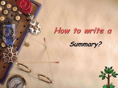 1 How to write a Summary?. 2 Summary A bridge between reading and writing what is a summary?