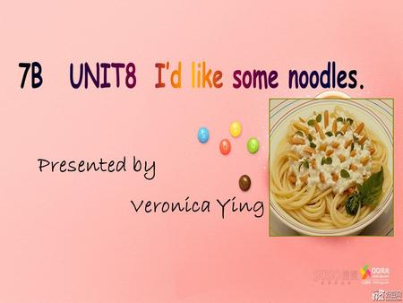 Presented by Veronica Ying What kind of food would you like? I'd like… I'd like…