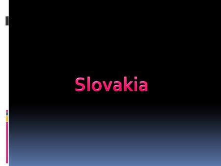Where can you find Slovakia? In the heart of Europe.