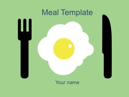 Meal Template Your name. Example Bullet Point Slide Bullet point –Sub Bullet.