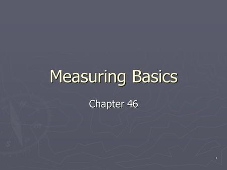 1 Measuring Basics Chapter 46. 2 Units of Measure ► Volume – amount of space taken up by an ingredient ► Ounce is used as a measure of weight and volume.