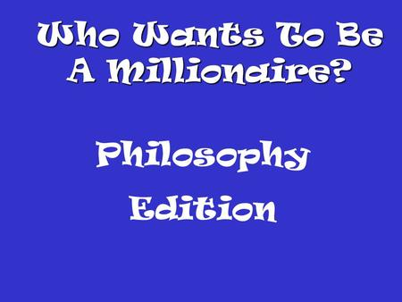 Who Wants To Be A Millionaire? Philosophy Edition.