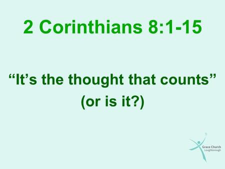 "2 Corinthians 8:1-15 ""It's the thought that counts"" (or is it?)"
