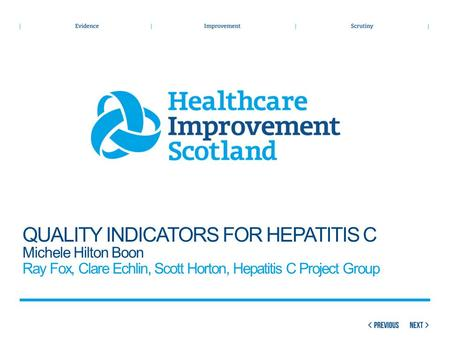 QUALITY INDICATORS FOR HEPATITIS C Michele Hilton Boon Ray Fox, Clare Echlin, Scott Horton, Hepatitis C Project Group.