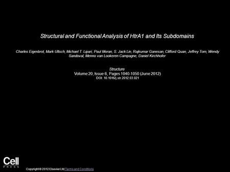 Structural and Functional Analysis of HtrA1 and Its Subdomains Charles Eigenbrot, Mark Ultsch, Michael T. Lipari, Paul Moran, S. Jack Lin, Rajkumar Ganesan,