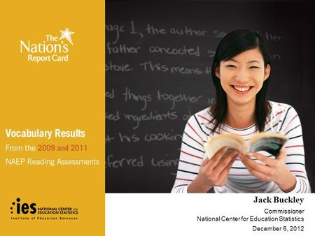 Jack Buckley Commissioner National Center for Education Statistics December 6, 2012.