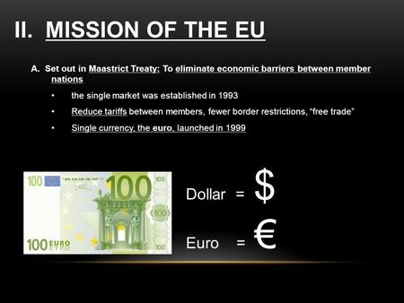 © 2011 Pearson Education, Inc. II. MISSION OF THE EU A. Set out in Maastrict Treaty: To eliminate economic barriers between member nations the single market.