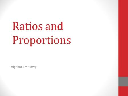 Ratios and Proportions Algebra I Mastery. There's lots of differences between the classes in your school – … Some have more boys than girls … Less USC.