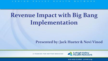 Revenue Impact with Big Bang Implementation Presented by: Jack Hueter & Novi Vinod.