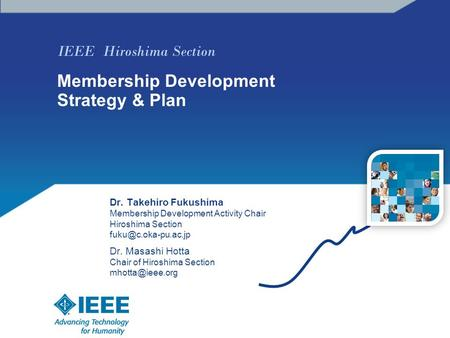 IEEE Hiroshima Section Membership Development Strategy & Plan Dr. Takehiro Fukushima Membership Development Activity Chair Hiroshima Section