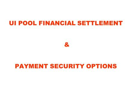 UI POOL FINANCIAL SETTLEMENT & PAYMENT SECURITY OPTIONS.