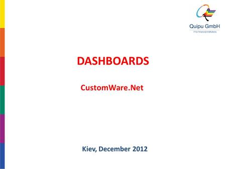 DASHBOARDS CustomWare.Net Kiev, December 2012. Footer Title 2 Concept, ideas and goals Technical solution and feature overview Internal usage Banks requirements.