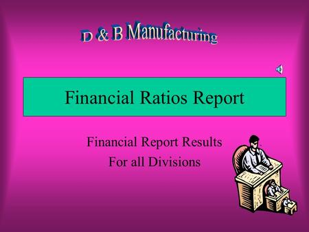 Financial Ratios Report Financial Report Results For all Divisions.
