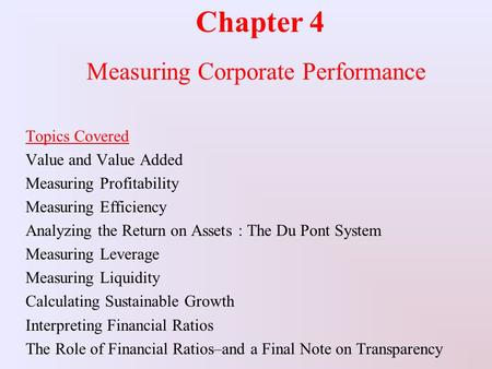 Chapter 4 Measuring Corporate Performance Topics Covered Value and Value Added Measuring Profitability Measuring Efficiency Analyzing the Return on Assets.