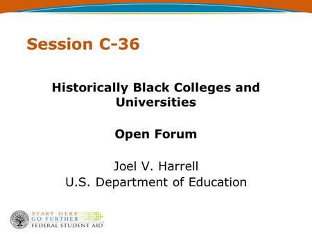 Session C-36 Historically Black Colleges and Universities Open Forum Joel V. Harrell U.S. Department of Education.