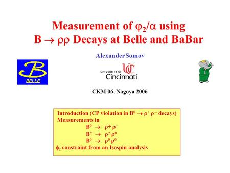 Measurement of  2 /  using B   Decays at Belle and BaBar Alexander Somov CKM 06, Nagoya 2006 Introduction (CP violation in B 0   +   decays) Measurements.