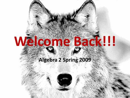 Welcome Back!!! Algebra 2 Spring 2009. INDEX CARDS/TEXTBOOK CHECK With the textbook on your desk – Write your first and last name in the inside cover.