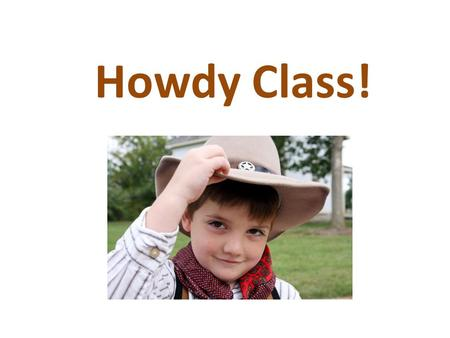 "Howdy Class!. Stretch!! Say something polite! One person at a time say something polite! ""Thank you!"" ""Excuse me!"" ""I'm Sorry! ""Bless you!"" ""Please!"""