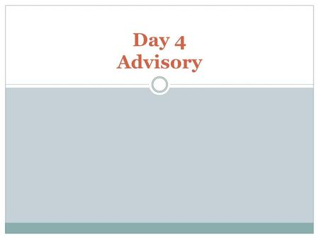 Day 4 Advisory. Questions, comments, concerns… 2 Truths and a Lie.