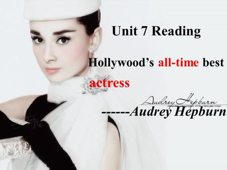 ------Audrey Hepburn Unit 7 Reading Hollywood's all-time best actress.