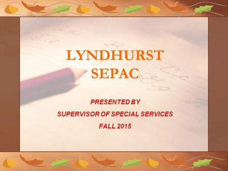 LYNDHURST SEPAC PRESENTED BY SUPERVISOR OF SPECIAL SERVICES FALL 2015.