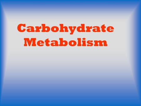 Carbohydrate Metabolism. I. Introduction: A.More than 60% of our foods are carbohydrates. Starch, glycogen, sucrose, lactose and cellulose are the chief.