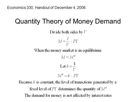 Quantity Theory of Money Demand Economics 330, Handout of December 4, 2006.