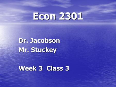 Econ 2301 Dr. Jacobson Mr. Stuckey Week 3 Class 3.