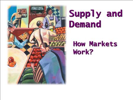 Supply and Demand How Markets Work?. MARKETS AND COMPETITION The terms supply and demand refer to the behavior of people......as they interact with one.