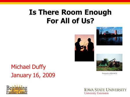 Is There Room Enough For All of Us? Michael Duffy January 16, 2009 Photos by USDA NRCS.