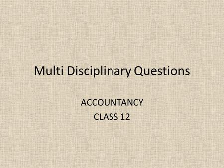 Multi Disciplinary Questions ACCOUNTANCY CLASS 12.