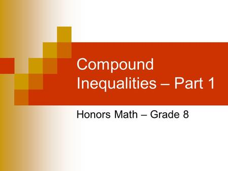 Compound Inequalities – Part 1 Honors Math – Grade 8.