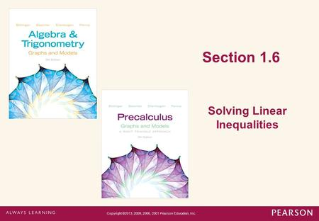 Section 1.6 Solving Linear Inequalities Copyright ©2013, 2009, 2006, 2001 Pearson Education, Inc.