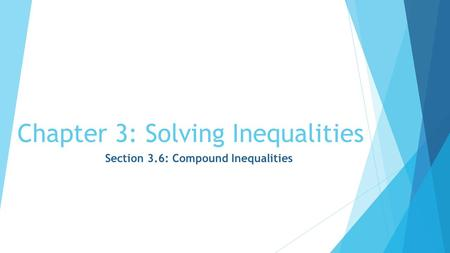 Chapter 3: Solving Inequalities Section 3.6: Compound Inequalities.
