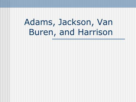 Adams, Jackson, Van Buren, and Harrison. ELECTION OF 1824 Only one political party—the Jeffersonian- Republicans. Candidates: William Crawford Andrew.
