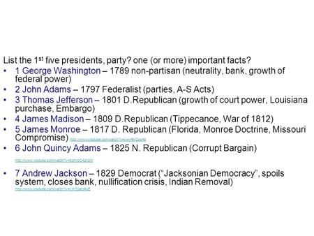 List the 1 st five presidents, party? one (or more) important facts? 1 George Washington – 1789 non-partisan (neutrality, bank, growth of federal power)