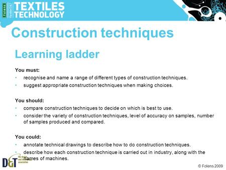 © Folens 2009 Learning ladder You must: recognise and name a range of different types of construction techniques. suggest appropriate construction techniques.